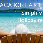 Vacation hair tips_holiday regimen
