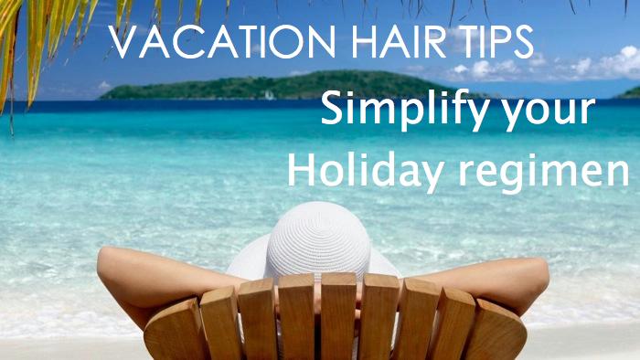 Vacation hair tips_holiday regimen