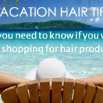 Vacation hair tips_shopping for hair products