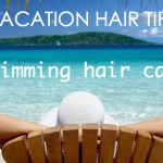 Vacation hair tips_swimming hair care